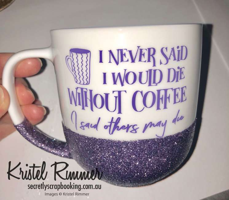 Ceramic Coffee Mug With Purple Glitter and I Never Said I Would Die Without Coffee I Said Others May Die Design - Secretly Scrapbooking (Copyright 2018) (Bunbury, WA)